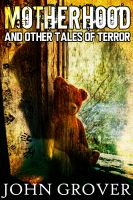 Cover for 'Motherhood And Other Tales of Terror'