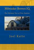 Cover for 'Milwaukee Brewers IQ: The Ultimate Test of True Fandom'