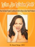 Cover for 'What Are Wisdom Teeth? Real-Life Dentist Reveals Everything You Need to Know to Solve Painful Problems!'