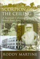 Cover for 'Scorpion on the Ceiling: A Scottish Colonial Family in South East Asia'