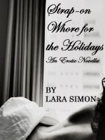 Cover for 'Strap-on Whore for the Holidays (A Pegging, Lesbian, Kinky Erotic Novella)'
