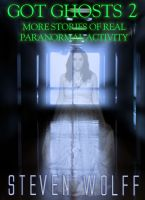 Cover for 'Got Ghosts? 2 - More Stories of Real Paranormal Activity'