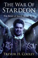 Cover for 'The War of Stardeon (The Bowl of Souls: Book Four)'