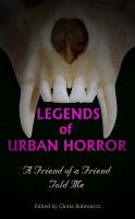 Cover for 'Legends of Urban Horror: A Friend of a Friend Told Me'