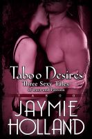 Cover for 'Taboo Desires: 3 Sexy Tales of Lust and Passion'