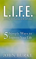Cover for 'L.I.F.E. (Living In Fullness Everyday): 5 Simple Ways to Improve Your Life'