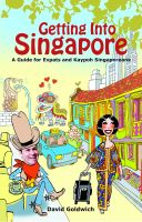 Cover for 'Getting Into Singapore: A Guide for Expats and Kaypoh Singaporeans'