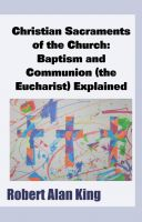 Cover for 'Christian Sacraments of the Church: Baptism and Communion (the Eucharist) Explained'