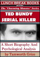 Cover for 'Ted Bundy, Serial Killer: A Short Biography and Psychological Analysis'