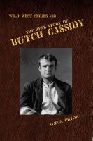 Cover for 'The Real Story of Butch Cassidy, Leader of the Wild Bunch'