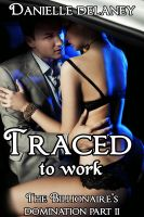Cover for 'Traced to Work (The Billionaire's Domination Part 2) (Billionaire BDSM Erotica)'