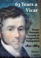 63 Years a Vicar: The Life and Times of Henry Burnaby Greene, Vicar of Longparis
