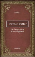 Cover for 'Twitter Patter - 100 Tweet-ready Assorted Quotes - Volume 4'