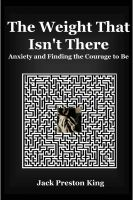 Cover for 'The Weight That Isn't There: Anxiety and Finding the Courage to Be'