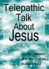 Telepathic Talk About Jesus by Kim Jensen