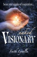 Cover for 'Naked Visionary - Seize Your Sparks of Inspiration...'