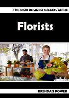 Cover for 'The Small Business Sucess Guide : Florists'