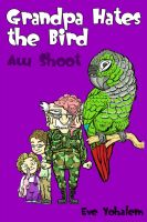 Cover for 'Grandpa HATES THE BIRD:Aw Shoot (Story #6)'