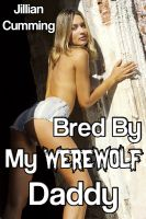 Cover for 'Bred by My Werewolf Daddy (Paranormal Family Sex/Taboo Sex)'