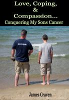Cover for 'Love, Coping, and Compassion...Conquering My Sons Cancer'