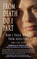 Cover for 'From Death Do I Part: How I Freed Myself From Addiction'