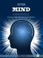 Cover for 'Extra Mind Awareness-A Journey of Higher Mind Discovery for the Soul'