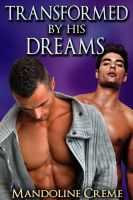 Cover for 'Transformed by his Dreams (Reluctant First Time Gay Erotica)'
