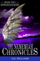 Cover for 'The Nememiah Chronicles - Knowledge Quickening'