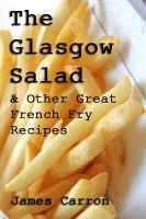 Cover for 'The Glasgow Salad & Other Great French Fry Recipes'