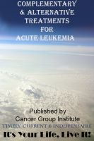 Cover for 'COMPLEMENTARY & ALTERNATIVE TREATMENTS FOR ACUTE LEUKEMIA  - IT'S YOUR LIFE, LIVE IT!'