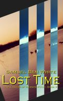 Cover for 'Lost Time: The Legend of Garison Fitch - Book 3'