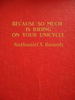 Cover for 'BECAUSE SO MUCH IS RIDING ON YOUR UNICYCLE'