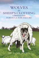 Cover for 'Wolves in Sheep's Clothing: Liberalism - Formula for Failure'