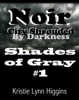 Cover for '#1 Shades of Gray- Noir, City Shrouded By Darkness'
