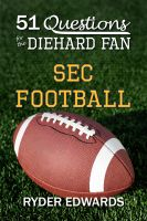 Cover for '51 Questions for the Diehard Fan: SEC Football'