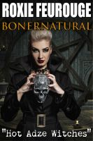 Cover for 'Bonernatural: Hot Adze Witches'