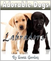 Cover for 'Adorable Dogs: Labradors!'