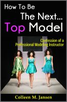 Cover for 'How To Be The Next Top Model: Confession of a Professional Modeling Instructor'