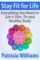 Cover for 'Stay Fit for Life: Everything You Need to Get a Slim, Fit and Healthy Body'