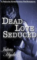 Cover for 'Dead Love Seduced (A Belinda Silverthorne NecRomance Novella #2)'