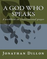 Cover for 'A God Who Speaks, A Workbook On Conversational Prayer'