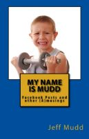 Cover for 'My Name is Mudd: Facebook Posts and Other Amusings'