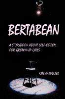 Cover for 'Bertabean: A Storybook about Self-Esteem for Grown-Up Girls'