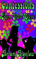 Cover for 'Confessions Of A Porn Store Clerk'
