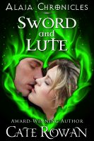 Cover for 'Sword and Lute: A Fantasy Romance Novelette (Alaia Chronicles: Legends)'