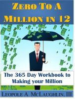 Cover for 'Zero To A Million in 12: The 365 Day Workbook To Making Your Million'