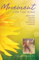 Cover for 'Movement For The Mind: Dance That Awakens Healing, Inspiration And Wisdom'