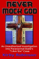 "Cover for 'Never Mock God: An Unauthorized Investigation into Paranormal State's ""I Am Six"" Case'"