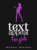 Cover for 'TextAppeal - For Girls - Text Him Back INTO You!'