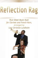 Cover for 'Reflection Rag Pure Sheet Music Duet for Clarinet and French Horn, Arranged by Lars Christian Lundholm'